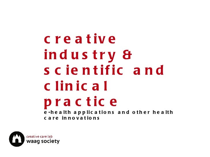 creative industry & scientific and clinical practice e-health applications and other health care innovations