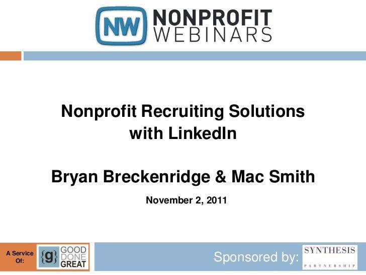 Nonprofit Recruiting Solutions                     with LinkedIn            Bryan Breckenridge & Mac Smith                ...