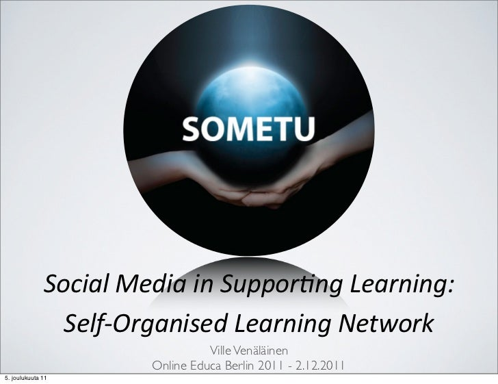 Social	  Media	  in	  Suppor/ng	  Learning:	                  Self-­‐Organised	  Learning	  Network                       ...
