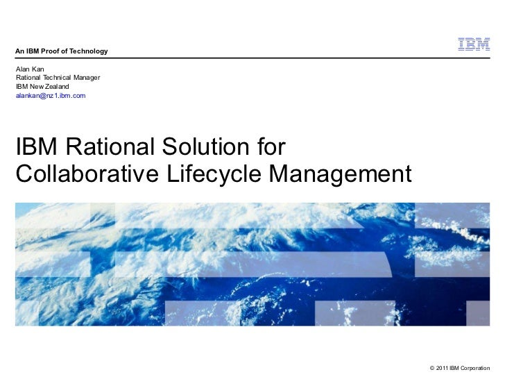 An IBM Proof of TechnologyAlan KanRational Technical ManagerIBM New Zealandalankan@nz1.ibm.comIBM Rational Solution forCol...