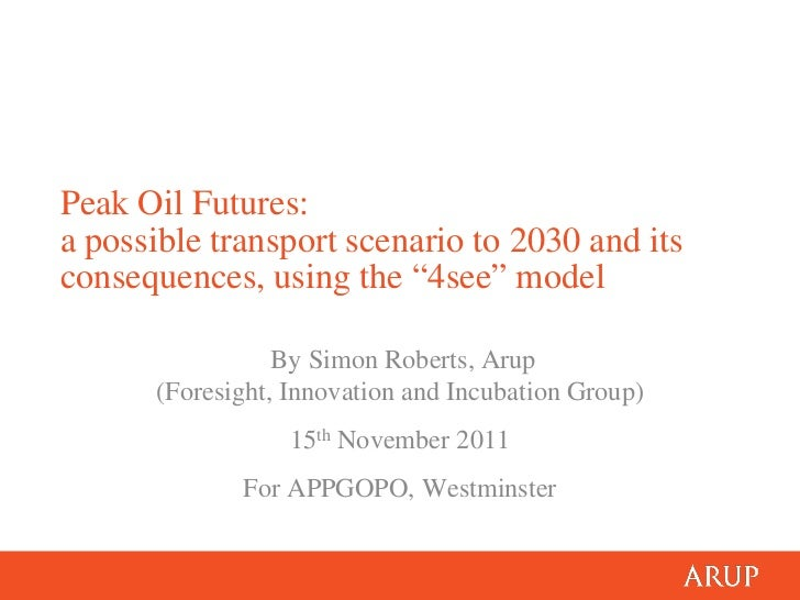 """Peak Oil Futures:a possible transport scenario to 2030 and itsconsequences, using the """"4see"""" model                 By Simo..."""