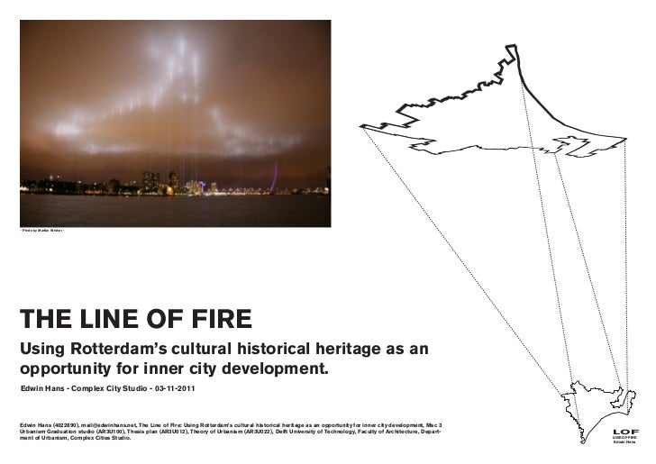 - Photo by Martijn Stroker -THE LINE OF FIREUsing Rotterdam's cultural historical heritage as anopportunity for inner city...
