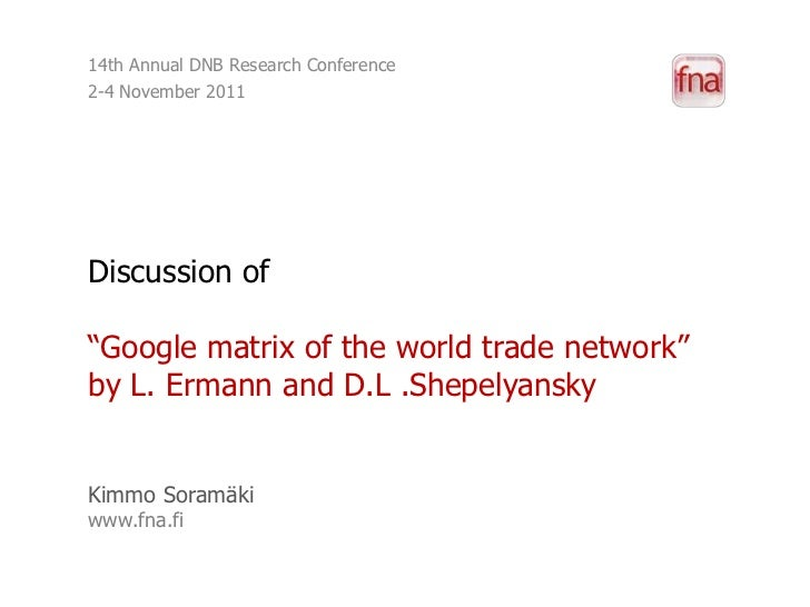"14th Annual DNB Research Conference2-4 November 2011Discussion of""Google matrix of the world trade network""by L. Ermann an..."