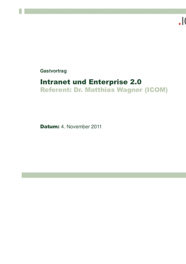 GastvortragIntranet und Enterprise 2.0Referent: Dr. Matthias Wagner (ICOM)Datum: 4. November 2011                         ...