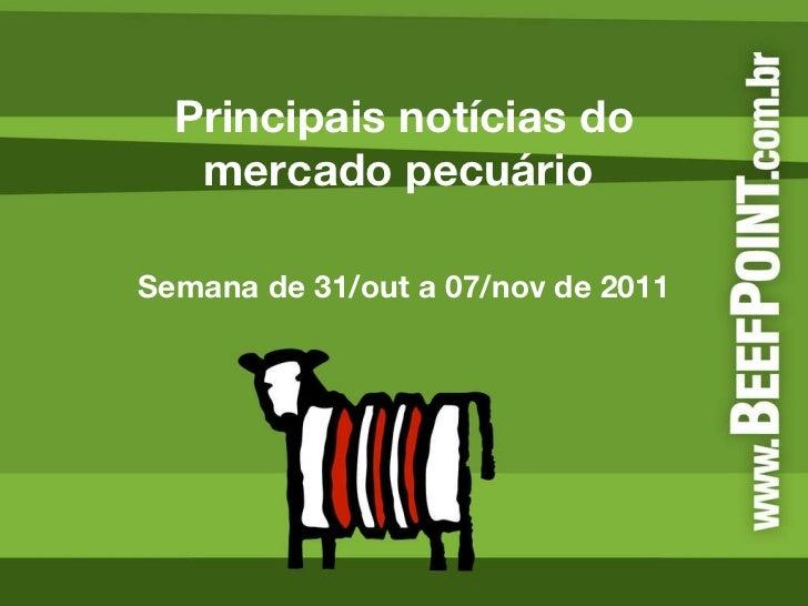 Principais notícias do mercado pecuário  Semana de 31/out a 07/nov de 2011