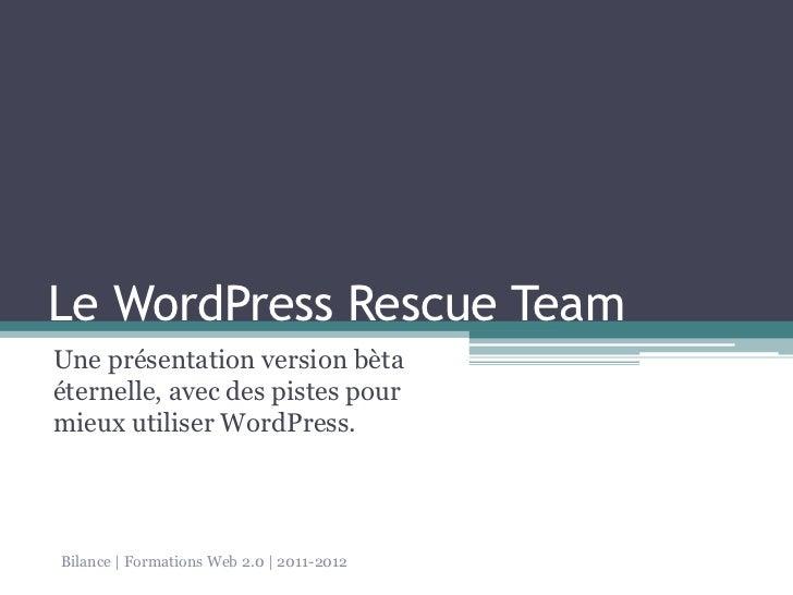Le WordPress Rescue TeamUne présentation version bètaéternelle, avec des pistes pourmieux utiliser WordPress.Bilance | For...