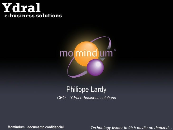 Philippe Lardy CEO – Ydral e-business solutions Momindum : documento confidencial Ydral e-business solutions