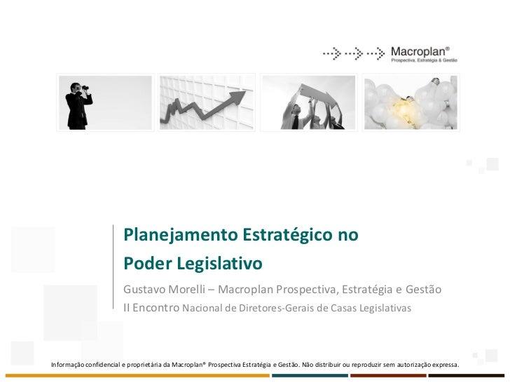 Planejamento Estratégico no                        Poder Legislativo                        Gustavo Morelli – Macroplan Pr...