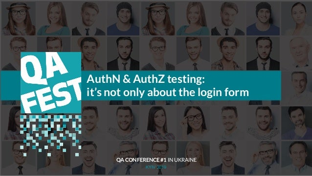 KYIV 2019 AuthN & AuthZ testing: it's not only about the login form QA CONFERENCE #1 IN UKRAINE