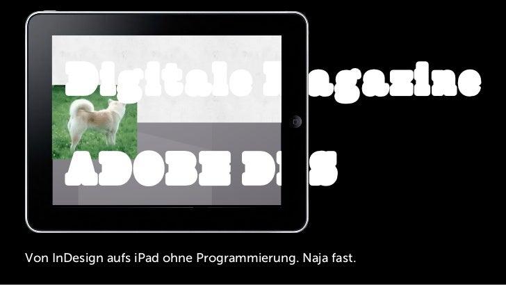 Digitale Magazine      ADOBE DPSVon InDesign aufs iPad ohne Programmierung. Naja fast.