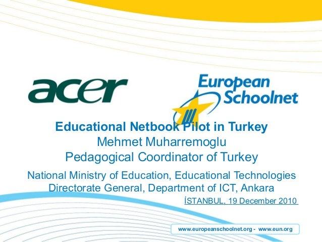 www.europeanschoolnet.org - www.eun.org Educational Netbook Pilot in Turkey Mehmet Muharremoglu Pedagogical Coordinator of...