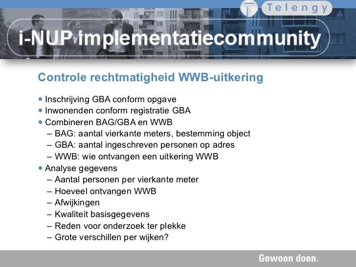 Controle rechtmatigheid WWB-uitkering•Inschrijving GBA conform opgave•Inwonenden conform registratie GBA•Combineren BAG...