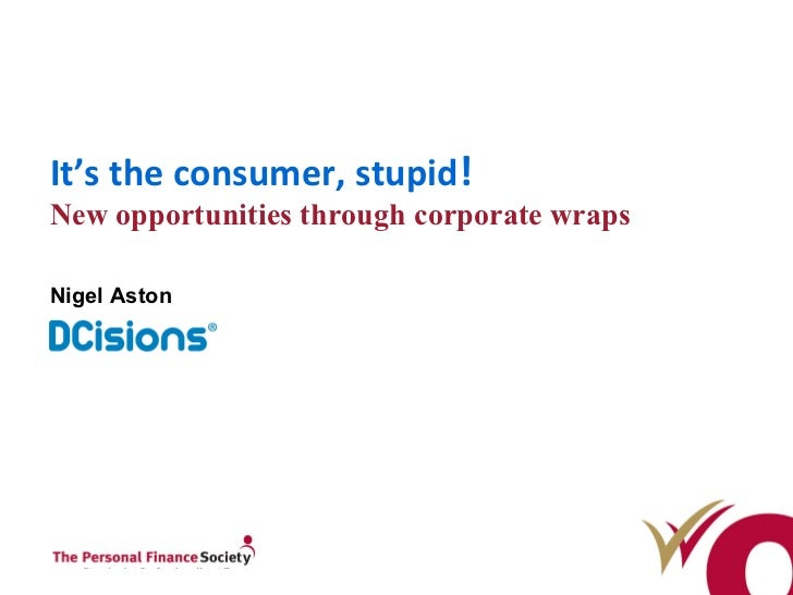 It's the consumer, stupid ! N ew opportunities through corporate wraps Nigel Aston
