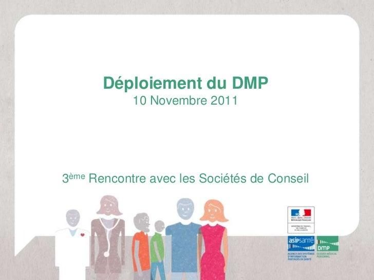 Déploiement du DMP            10 Novembre 20113ème Rencontre avec les Sociétés de Conseil