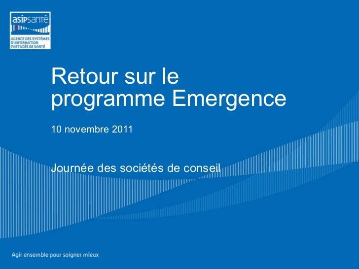 Retour sur le programme Emergence 10 novembre 2011 Journée des sociétés de conseil