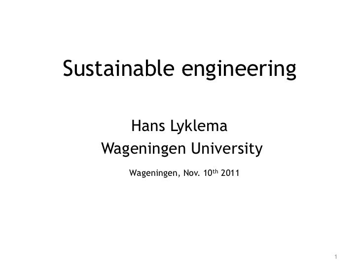 Sustainable engineering      Hans Lyklema   Wageningen University      Wageningen, Nov. 10th 2011                         ...