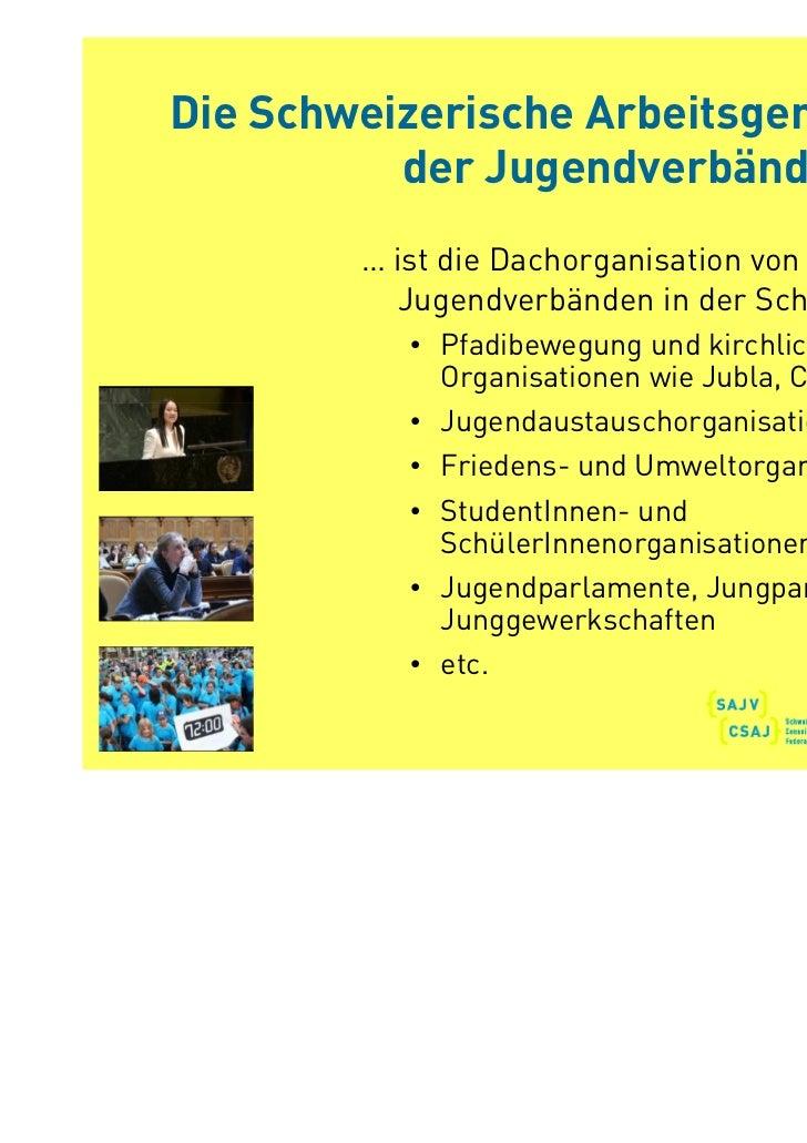 Die Schweizerische Arbeitsgemeinschaft          der Jugendverbände (SAJV)…        … ist die Dachorganisation von 70       ...