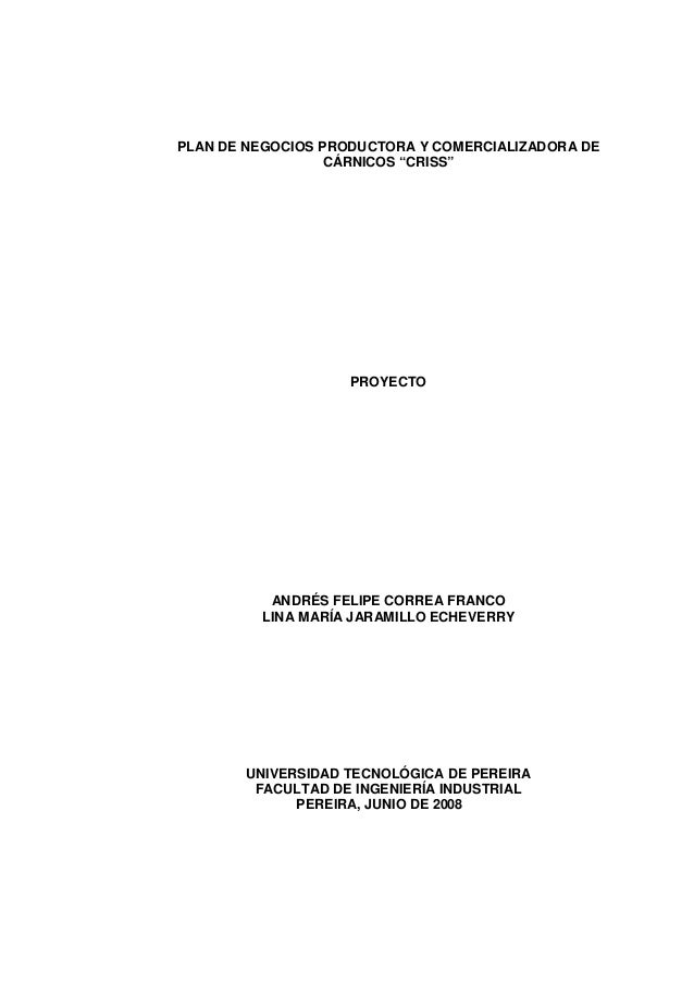 """PLAN DE NEGOCIOS PRODUCTORA Y COMERCIALIZADORA DE CÁRNICOS """"CRISS"""" PROYECTO ANDRÉS FELIPE CORREA FRANCO LINA MARÍA JARAMIL..."""