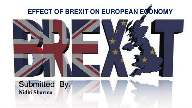 Submitted By: - Nidhi Sharma EFFECT OF BREXIT ON EUROPEAN ECONOMY