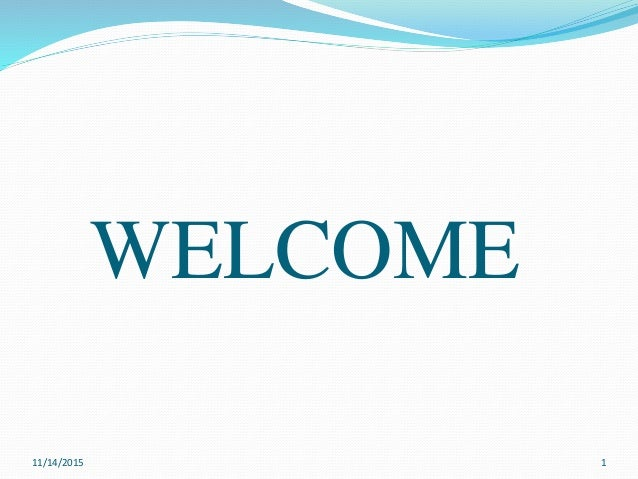 WELCOME 11/14/2015 1