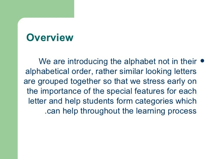 Overview  <ul><li>We are introducing the alphabet not in their alphabetical order, rather similar looking letters are grou...