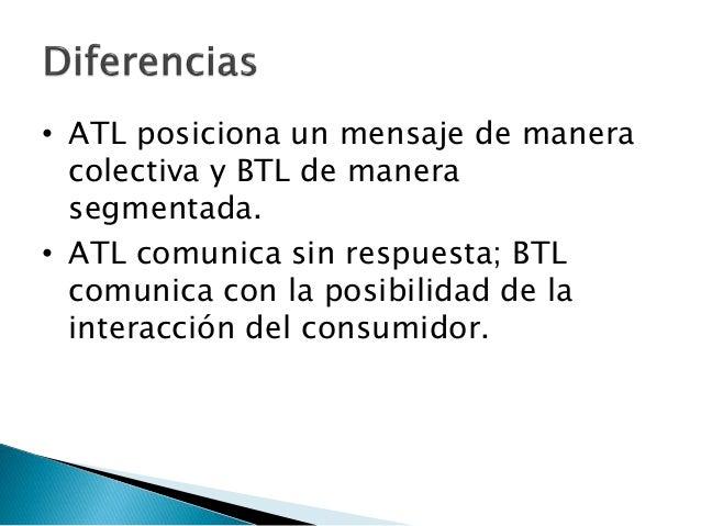  ATL va a la baja de manera acelerada  (Principalmente para las marcas no  globales); BTL requiere cada día más  de espec...