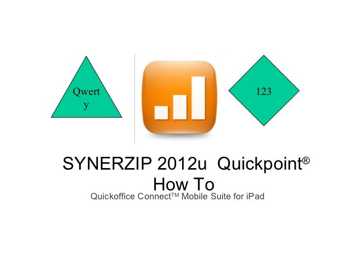 Qwert                                      123  ySYNERZIP 2012u Quickpoint®        How To    Quickoffice ConnectTM Mobile ...