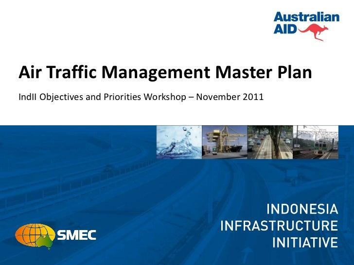 <ul><li>Air Traffic Management Master Plan </li></ul><ul><li>IndII Objectives and Priorities Workshop – November 2011 </li...