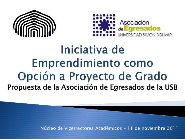 Propuesta de la Asociación de Egresados de la USB         Núcleo de Vicerrectores Académicos – 11 de noviembre 2011