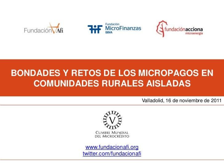 BONDADES Y RETOS DE LOS MICROPAGOS EN    COMUNIDADES RURALES AISLADAS                                        Valladolid, 1...