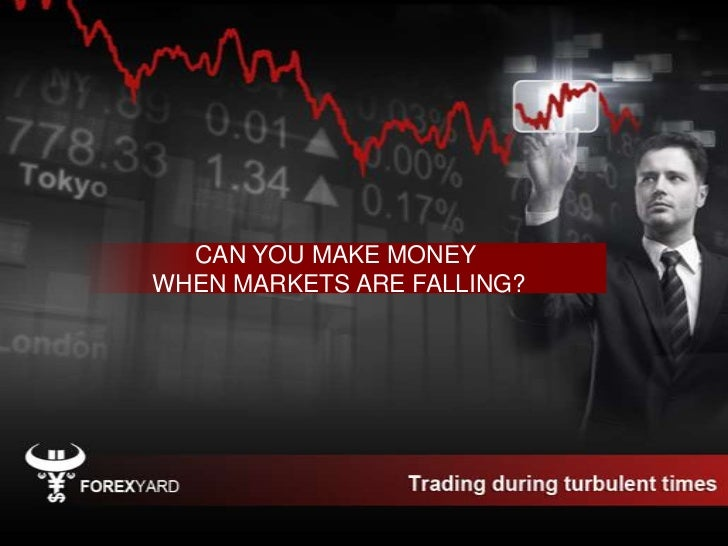 CAN YOU MAKE MONEYWHEN MARKETS ARE FALLING?