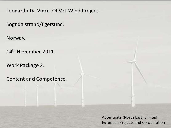 Leonardo Da Vinci TOI Vet-Wind Project.Sogndalstrand/Egersund.Norway.14th November 2011.Work Package 2.Content and Compete...