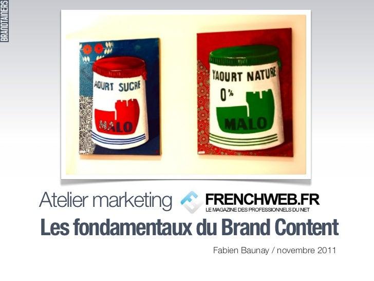 Atelier marketing Frenchweb :Les fondamentaux du Brand Content                     Fabien Baunay / novembre 2011