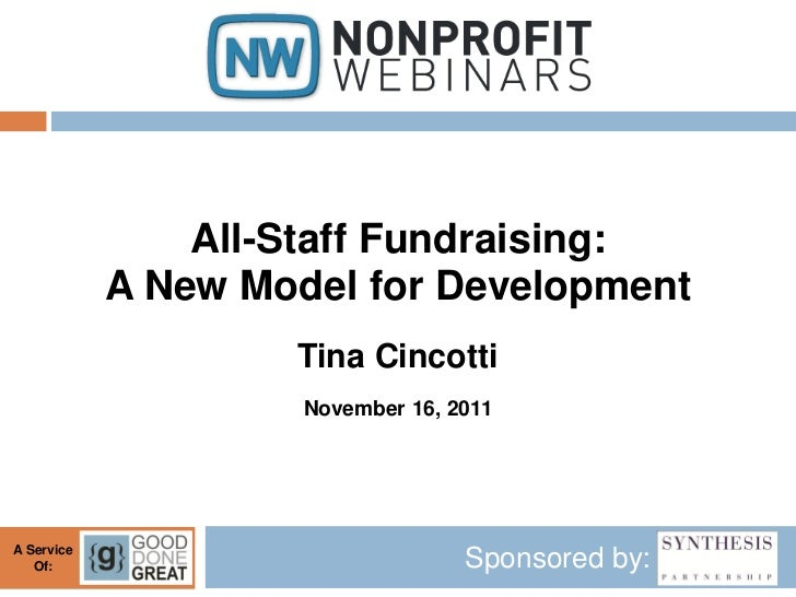 All-Staff Fundraising:            A New Model for Development                    Tina Cincotti                     Novembe...