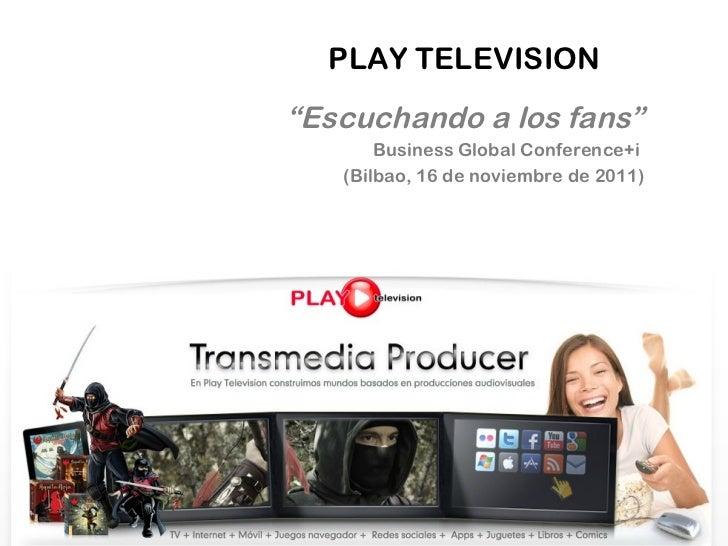 "PLAY TELEVISION "" Escuchando a los fans"" Business Global Conference+i  (Bilbao, 16 de noviembre de 2011)"
