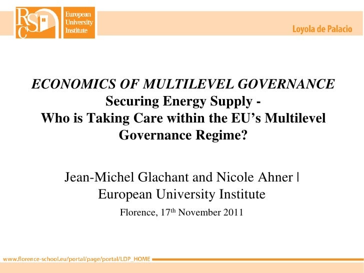 ECONOMICS OF MULTILEVEL GOVERNANCE          Securing Energy Supply - Who is Taking Care within the EU's Multilevel        ...