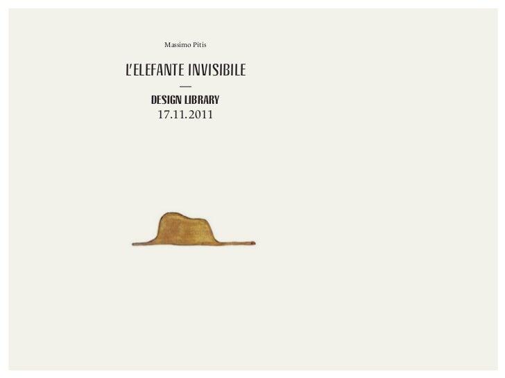 Massimo PitisL'ELEFANTE INVISIBILE          —    DESIGN LIBRARY     17.11. 2011