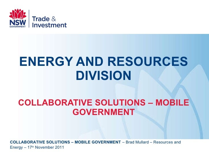 ENERGY AND RESOURCES DIVISION COLLABORATIVE SOLUTIONS – MOBILE GOVERNMENT COLLABORATIVE SOLUTIONS – MOBILE GOVERNMENT   – ...