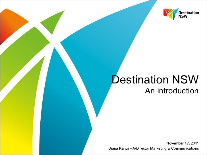 Destination NSW An introduction November 17, 2011 Diana Kahui – A/Director Marketing & Communications