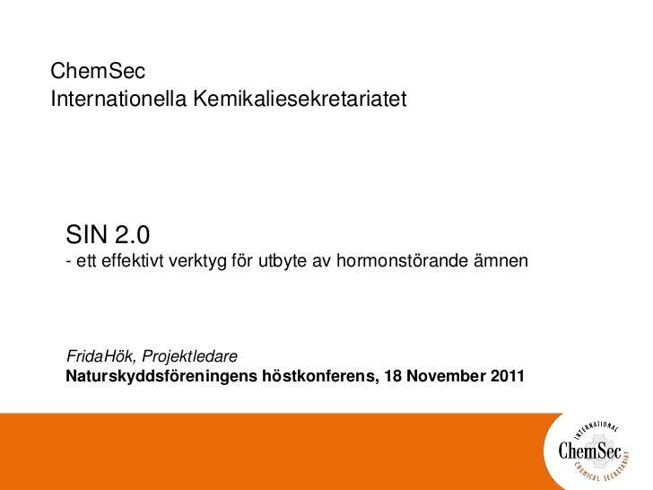 ChemSecInternationella Kemikaliesekretariatet SIN 2.0 - ett effektivt verktyg för utbyte av hormonstörande ämnen FridaHök,...