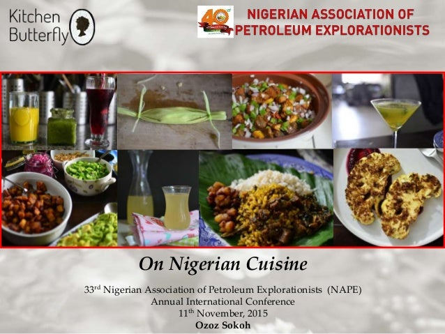 On Nigerian Cuisine 33rd Nigerian Association of Petroleum Explorationists (NAPE) Annual International Conference 11th Nov...