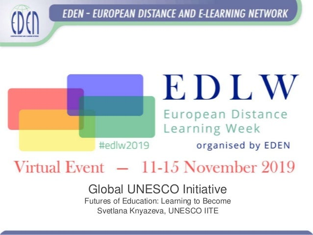 Global UNESCO Initiative Futures of Education: Learning to Become Svetlana Knyazeva, UNESCO IITE