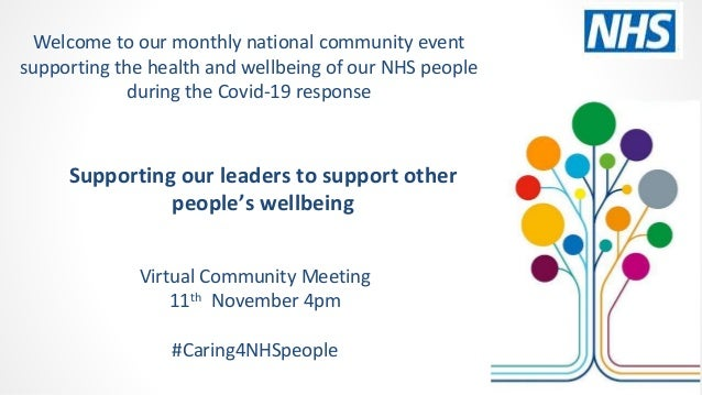 Supporting our leaders to support other people's wellbeing Virtual Community Meeting 11th November 4pm #Caring4NHSpeople W...