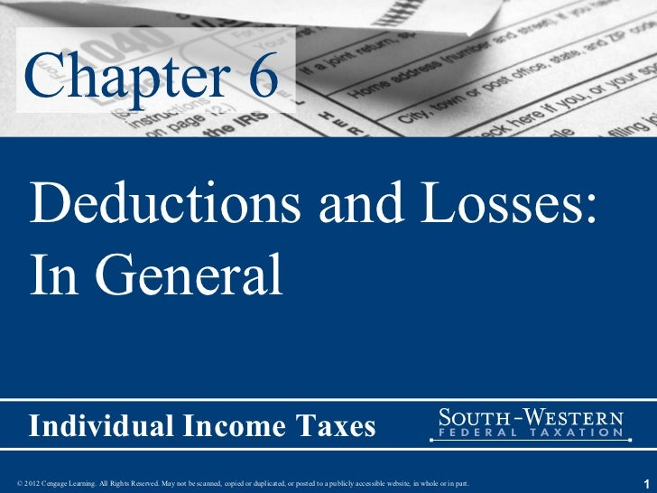 Chapter 6   Deductions and Losses:   In General   Individual Income Taxes© 2012 Cengage Learning. All Rights Reserved. May...