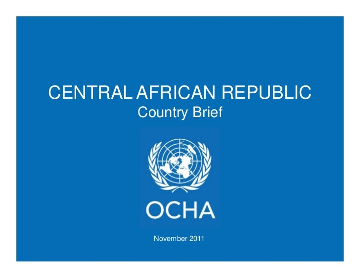 CENTRAL AFRICAN REPUBLIC        Country Brief          November 2011