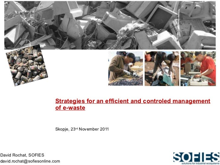 Strategies for an efficient and controled management of e-waste   Skopje, 23 rd  November 2011 David Rochat, SOFIES [email...