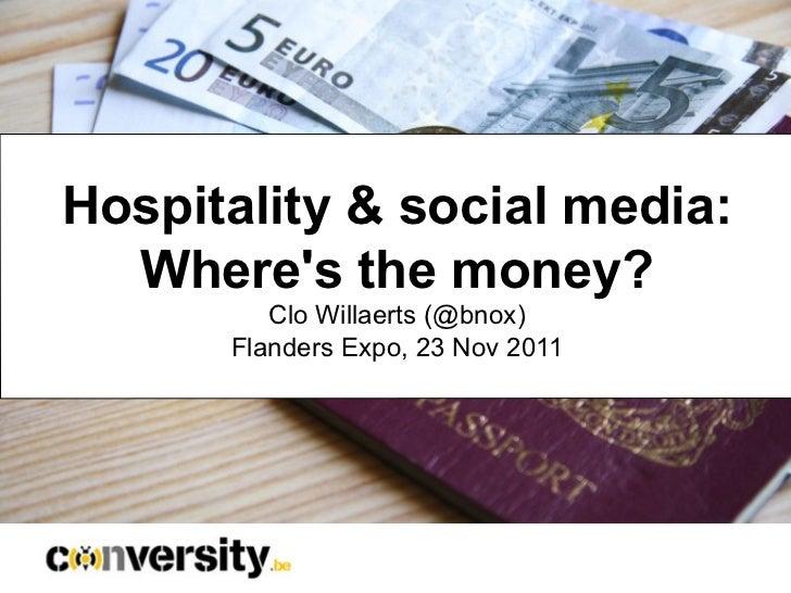 Hospitality & social media:  Wheres the money?         Clo Willaerts (@bnox)      Flanders Expo, 23 Nov 2011