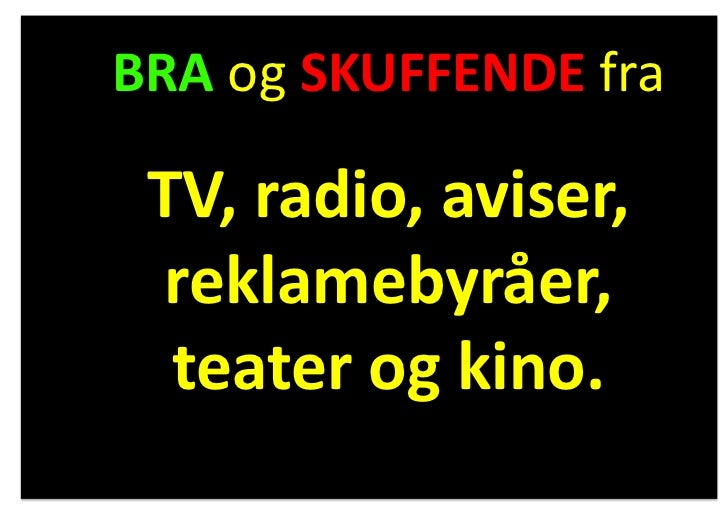 BRA og SKUFFENDE fra   TV, radio, aviser,   reklamebyråer,    teater og kino.