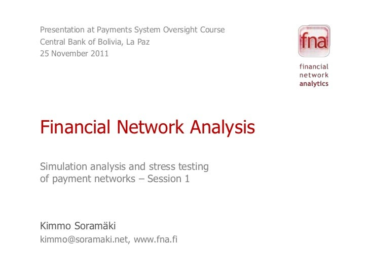 Presentation at Payments System Oversight CourseCentral Bank of Bolivia, La Paz25 November 2011Financial Network AnalysisS...