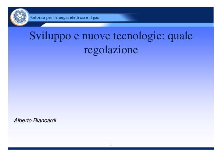 Sviluppo e nuove tecnologie: quale                 regolazioneAlberto Biancardi                      1